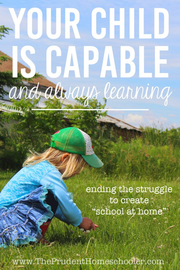 """End the struggle to create """"school at home."""" Recognize that learning happens naturally with very little help from us! Learn to walk alongside your children as they soak in the world around them. 