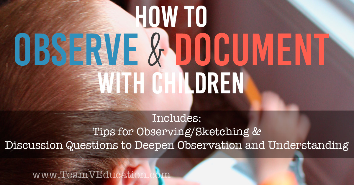 How to deepen your child's understanding of the world around them. Observe & document with children! Children seem to notice everything around them and share an excitement that can even be overwhelming at times. Use these tips for observation and sketching to help children to see and understand their world as it functions.