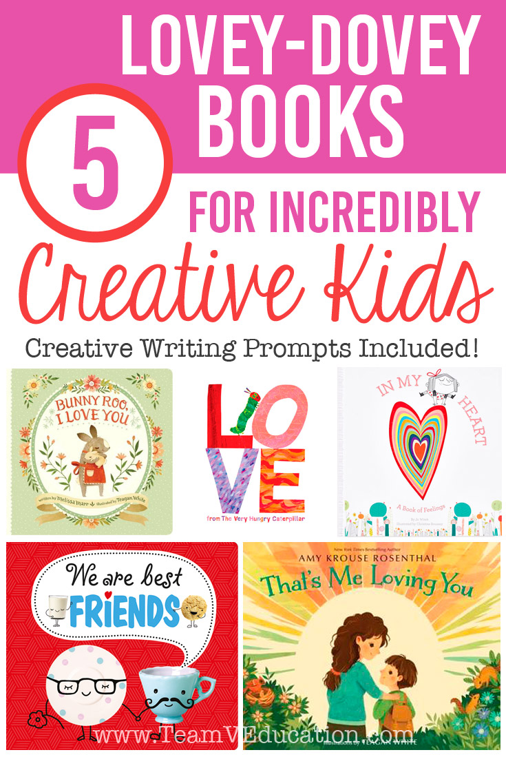 Valentine's Books for Creative Writing. Use these writing prompts to encourage kids to consider creative ways to express love to others. Team V's Top Picks!