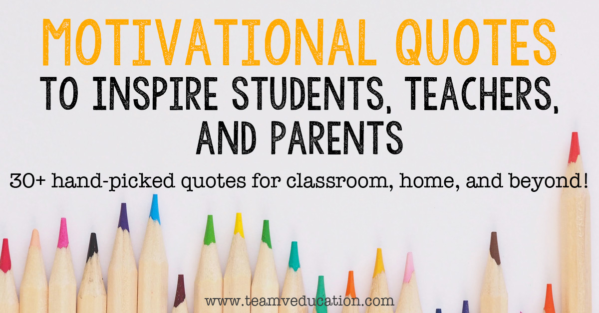 This collection of 30+ motivational quotes to inspire students, teachers, and parents was hand-picked to bring you the best!