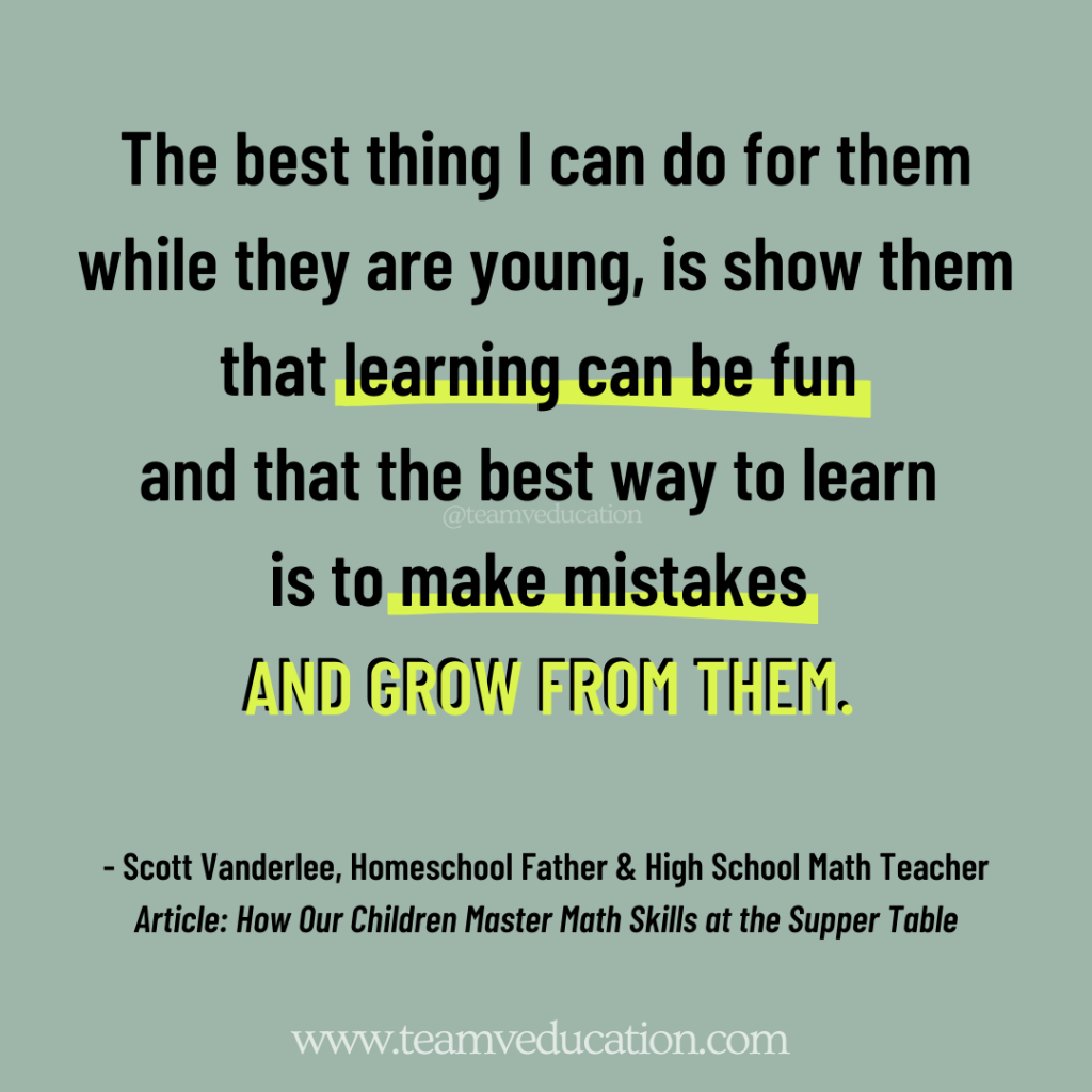 The best thing I can do for them while they are young, is show them that learning can be fun and that the best way to learn is to make mistakes and grow from them. Scott Vanderlee